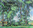 Pavel Machotka: Cézanne: Landscape into Art cena od 853 Kč