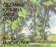 Pavel Machotka: Cézanne: Krajina jako umění cena od 854 Kč