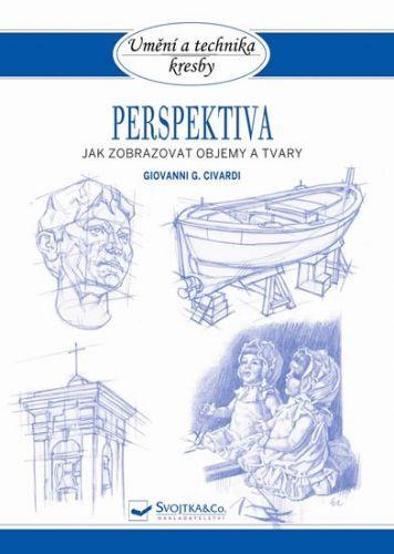 Giovanni Civardi: Perspektiva - Jak zobrazovat objemy a tvary cena od 43 Kč
