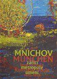 Roman Musil, Aleš Filip: Mnichov - zářící metropole umění 1870-1918 cena od 725 Kč