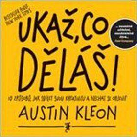 Austin Kleon: Ukaž, co děláš! cena od 210 Kč