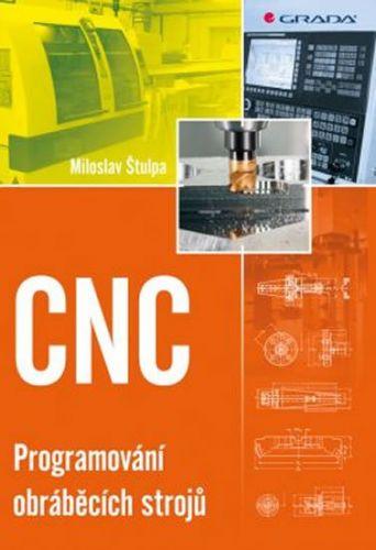 Miloslav Štulpa: CNC - Programování obráběcích strojů cena od 253 Kč