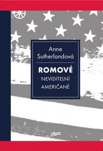 Sutherlandová Anne: Romové - Neviditelní Američané cena od 190 Kč