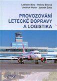 Ladislav Bína, Zdeněk Žihla, Helena Bínová, Jindřich Ploch: Provozování letecké dopravy a logistika cena od 376 Kč