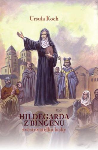 Ursula Koch: Hildegarda z Bingenu - Zvěstovatelka lásky cena od 132 Kč
