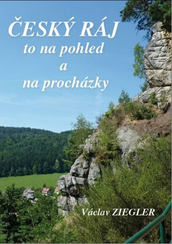 Ziegler Václav: Český ráj to na pohled a na procházky cena od 243 Kč