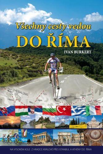 Ivan Burket: Všechny cesty vedou do Říma - Na vysokém kole z Hradce Králové přes Istanbul a Athény do Říma cena od 197 Kč