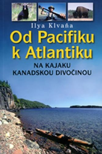 Ilya Klvaňa: Od Pacifiku k Atlantiku - na kajaku kanadskou divočinou cena od 152 Kč