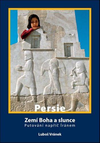 Luboš Vránek: Persie - Zemí Boha a slunce cena od 224 Kč