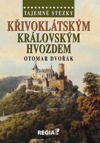 Otomar Dvořák: Tajemné stezky - Křivoklátským královským hvozdem cena od 174 Kč