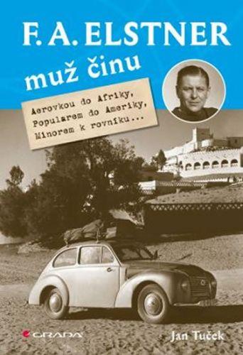 Jan Tuček: F. A. Elstner: Muž činu - Aerovkou do Afriky, Popularem do Ameriky, Minorem k rovníku cena od 252 Kč