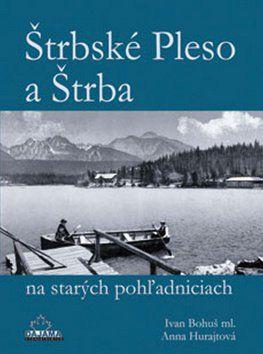 Ivan Bohuš, Anna Hurajtová: Štrbské Pleso a Štrba na starých pohľadniciach cena od 232 Kč