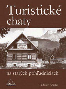Ladislav Khandl: Turistické chaty na starých pohľadniciach cena od 206 Kč