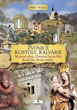 Pavol Škubla: Zvonice, kostoly, kalvárie cena od 454 Kč