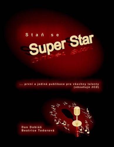 Dobiáš Dan, Todorová Beatrice: Staň se Super Star - První a jediná publikace pro včechny talenty + 2CD cena od 257 Kč