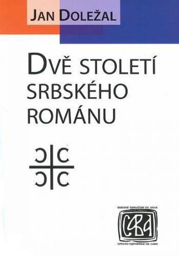 Jan Doležal: Dvě století srbského románu cena od 195 Kč