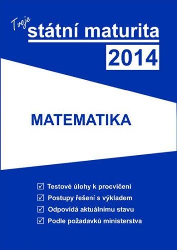 Tvoje státní maturita 2014 - Matematika cena od 269 Kč