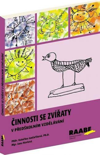 Kateřina Jančaříková, Jana Havlová: Činnosti se zvířaty v předškolním vzdělávání cena od 334 Kč