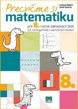 Ľudovít Bálint, Jozef Kuzma: Precvičme si matematiku pre 8. ročník základných škôl cena od 104 Kč