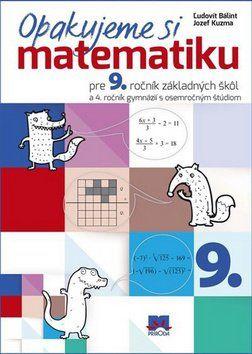 Ľudovít Bálint, Jozef Kuzma: Opakujeme si matematiku pre 9. ročník základných škôl cena od 133 Kč