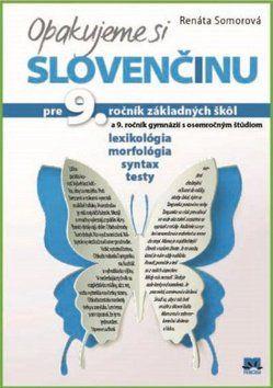 Renáta Somorová: Opakujeme si slovenčinu pre 9. ročník základných škôl a 9. ročník gymnázií cena od 134 Kč