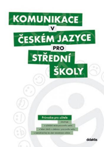 Kolektiv autorů: Komunikace v českém jazyce pro střední školy (průvodce pro učitele) cena od 448 Kč