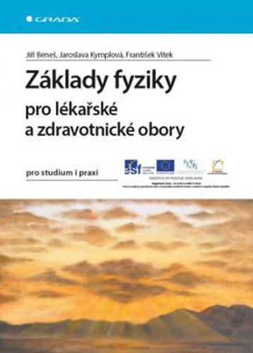 Jiří Beneš: Základy fyziky pro lékařské a zdravotnické obory pro studium i praxi cena od 305 Kč