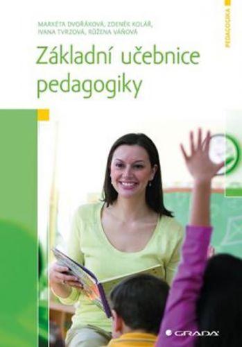 Markéta Dvořáková, Zdeněk Kolář, Ivana Tvrzová, Růžena Váňová: Základní učebnice pedagogiky cena od 287 Kč