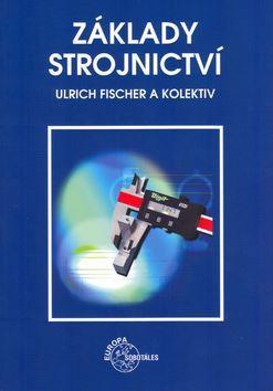 Fischer Ulrich: Základy strojnictví cena od 378 Kč