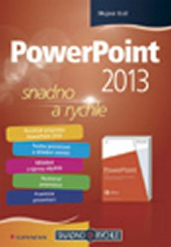 Mojmír Král: PowerPoint 2013 snadno a rychle cena od 109 Kč
