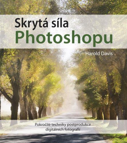 Harold Davis: Skrytá síla Photoshopu cena od 305 Kč