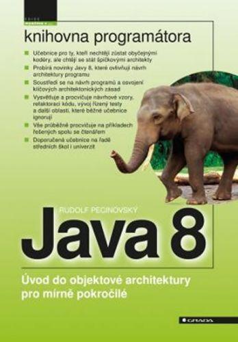 Rudolf Pecinovský: Java 8 - Úvod do objektové architektury pro mírně pokročilé cena od 531 Kč