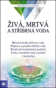 Olga Romanova: Živá, mrtvá a stříbrná voda cena od 155 Kč