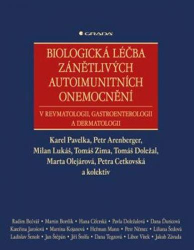 Karel Pavelka, Petr Arenberger, Tomáš Zima: Biologická léčba zánětlivých onemocnění v revmatologii, gastroenterologii a dermatologii cena od 593 Kč
