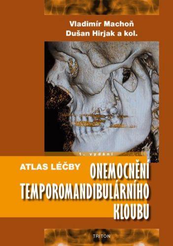 Machoň Vladimír: Atlas léčby onemocnění temporomandibulárního kloubu cena od 597 Kč