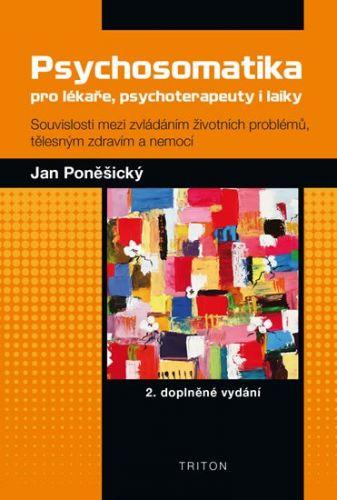 Jan Poněšický: Psychosomatika pro lékaře, psychoterapeuty i laiky cena od 87 Kč