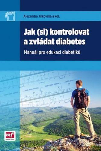 Alexandra Jirkovská: Jak (si) kontrolovat a zvládat diabetes - Manuál pro edukaci diabetiků cena od 200 Kč