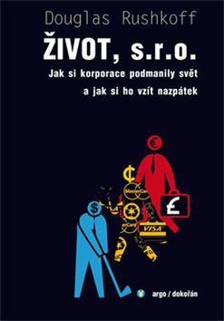 Douglas Rushkoff: Život, s.r.o. cena od 272 Kč
