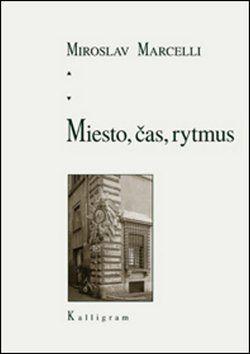 Miroslav Marcelli: Miesto, čas, rytmus cena od 151 Kč