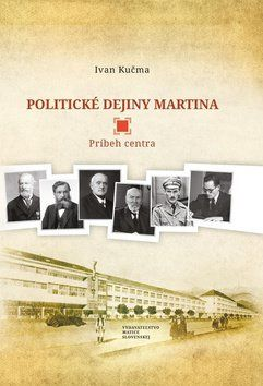 Ivan Kučma: Politické dejiny Martina cena od 204 Kč