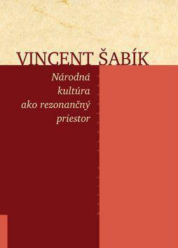 Vincent Šabík: Národná kultúra ako rezonančný priestor cena od 249 Kč