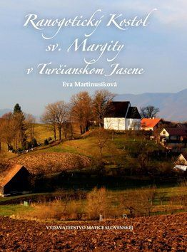 Eva Martinusíková: Ranogotický Kostol sv. Margity v Turčianskom Jasene cena od 175 Kč