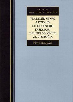 Pavel Matejovič: Vladimír Mináč a podoby literárneho diskurzu druhej polovice 20. storočia cena od 219 Kč