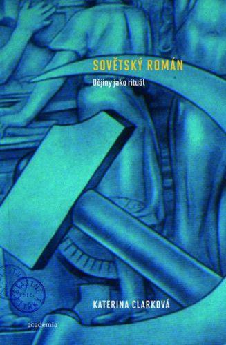 Clarková Katerina: Sovětský román cena od 295 Kč