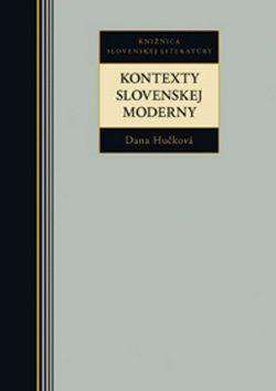 Dana Hučková: Kontexty Slovenskej moderny cena od 217 Kč