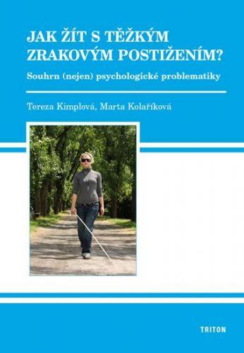 Tereza Kimplová, Marta Kolaříková: Jak žít s těžkým zrakovým postižením? cena od 105 Kč