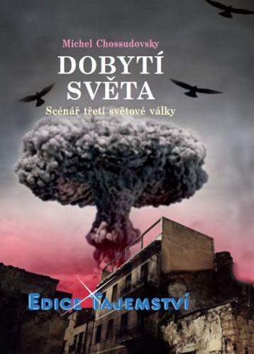 Chossudovsky Michel: Dobytí světa - Scénář třetí světové války cena od 155 Kč