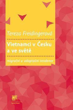 Tereza Freidingerová: Vietnamci v Česku a ve světě cena od 240 Kč