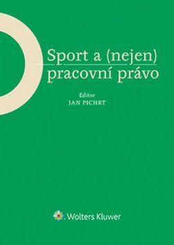 Jan Pichrt: Sport a (nejen) pracovní právo cena od 322 Kč