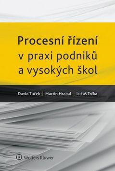 David Tuček, Martin Hrabal, Lukáš Trčka: Procesní řízení v praxi podniků a vysokých škol. cena od 364 Kč